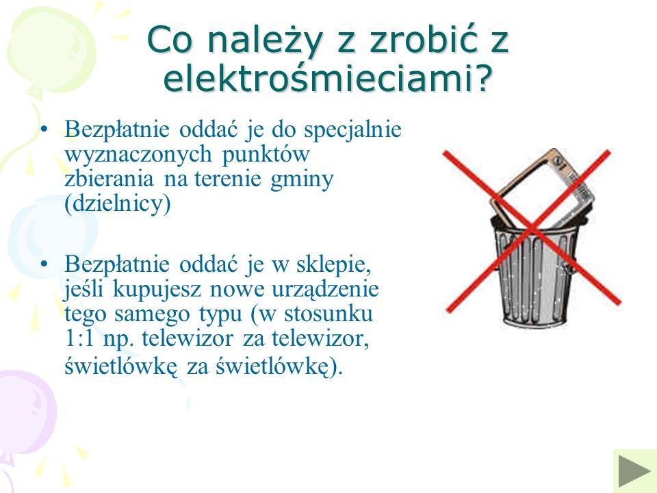 Co należy z zrobić z elektrośmieciami? Bezpłatnie oddać je do specjalnie wyznaczonych punktów zbierania na terenie gminy (dzielnicy) Bezpłatnie oddać