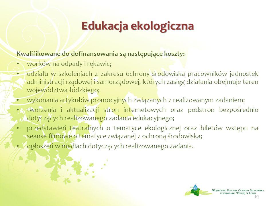 Edukacja ekologiczna Kwalifikowane do dofinansowania są następujące koszty: worków na odpady i rękawic; udziału w szkoleniach z zakresu ochrony środow