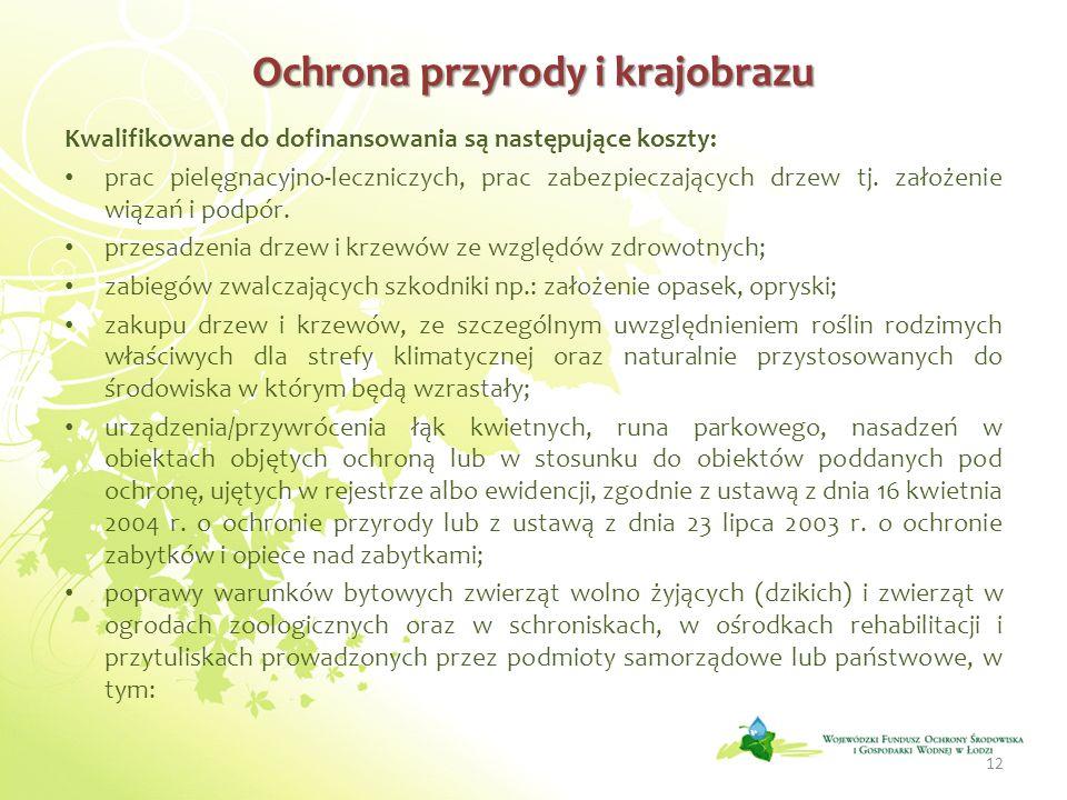 Ochrona przyrody i krajobrazu Kwalifikowane do dofinansowania są następujące koszty: prac pielęgnacyjno-leczniczych, prac zabezpieczających drzew tj.