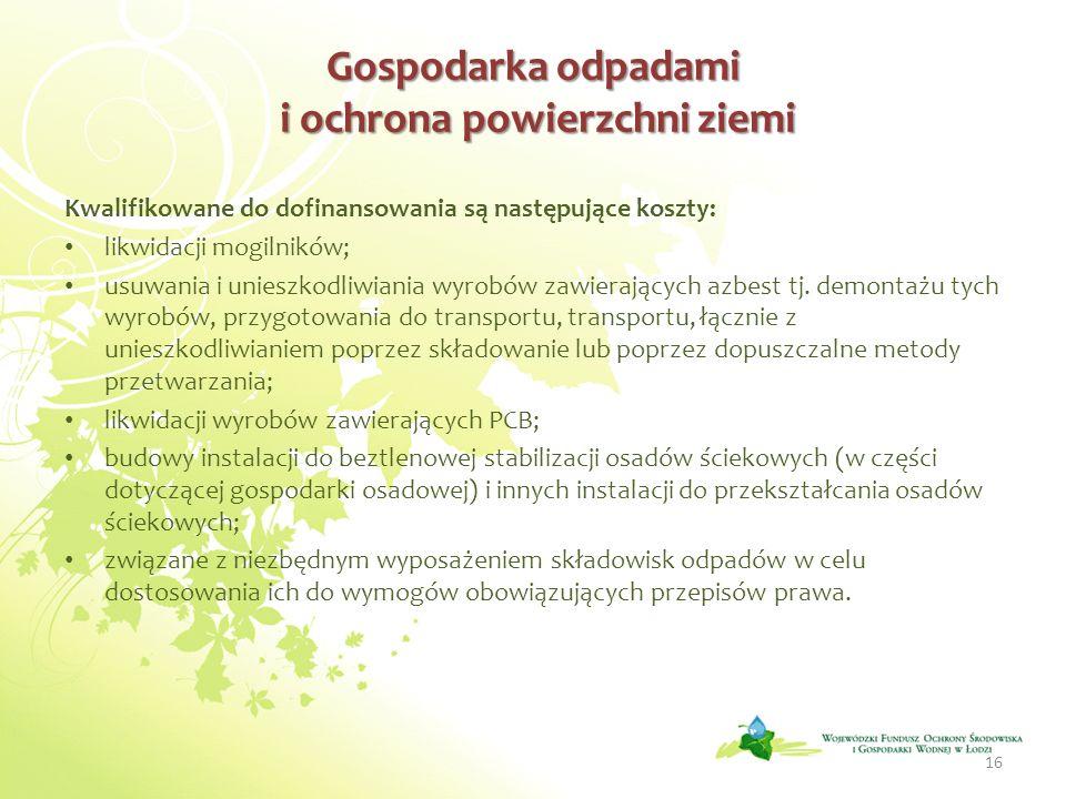 Gospodarka odpadami i ochrona powierzchni ziemi Kwalifikowane do dofinansowania są następujące koszty: likwidacji mogilników; usuwania i unieszkodliwi