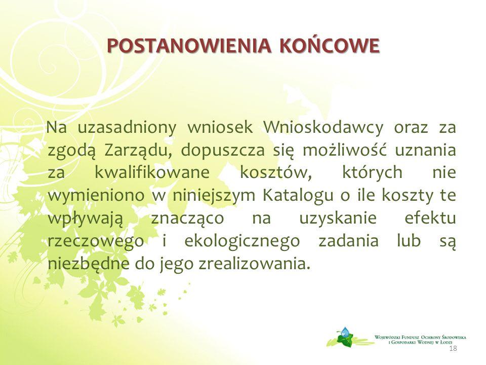 POSTANOWIENIA KOŃCOWE Na uzasadniony wniosek Wnioskodawcy oraz za zgodą Zarządu, dopuszcza się możliwość uznania za kwalifikowane kosztów, których nie