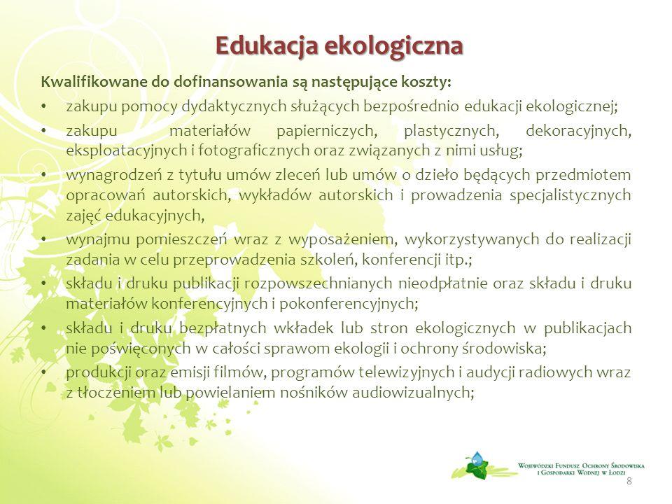 Edukacja ekologiczna Edukacja ekologiczna Kwalifikowane do dofinansowania są następujące koszty: zakupu pomocy dydaktycznych służących bezpośrednio ed