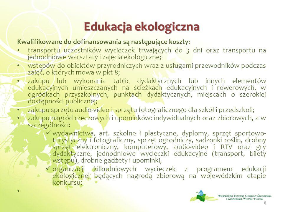 Edukacja ekologiczna Kwalifikowane do dofinansowania są następujące koszty: transportu uczestników wycieczek trwających do 3 dni oraz transportu na je
