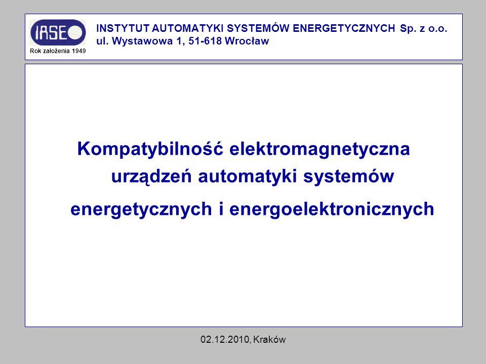 02.12.2010, Kraków Kompatybilność elektromagnetyczna urządzeń automatyki systemów energetycznych i energoelektronicznych INSTYTUT AUTOMATYKI SYSTEMÓW