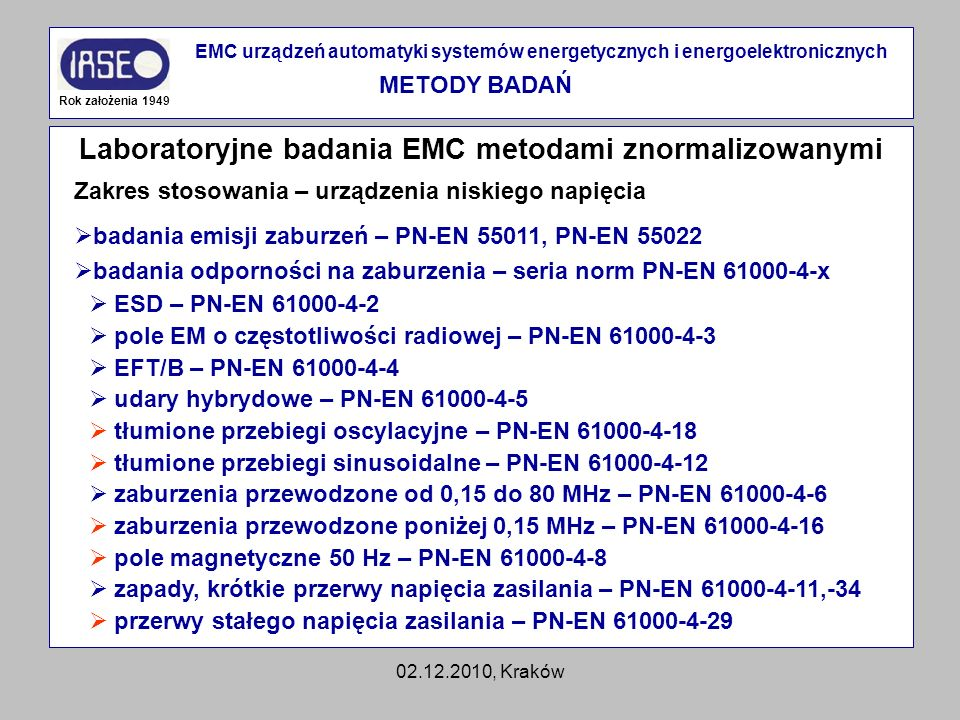 02.12.2010, Kraków Laboratoryjne badania EMC metodami znormalizowanymi Rok założenia 1949 EMC urządzeń automatyki systemów energetycznych i energoelek