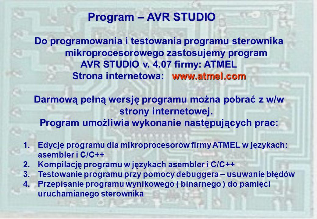 Program – AVR STUDIO Do programowania i testowania programu sterownika mikroprocesorowego zastosujemy program AVR STUDIO v. 4.07 firmy: ATMEL www.atme