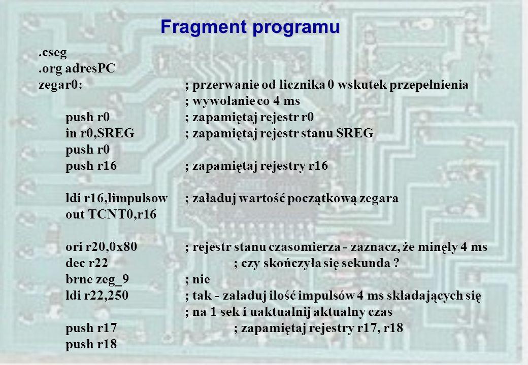.cseg.org adresPC zegar0: ; przerwanie od licznika 0 wskutek przepełnienia ; wywołanie co 4 ms push r0 ; zapamiętaj rejestr r0 in r0,SREG ; zapamiętaj