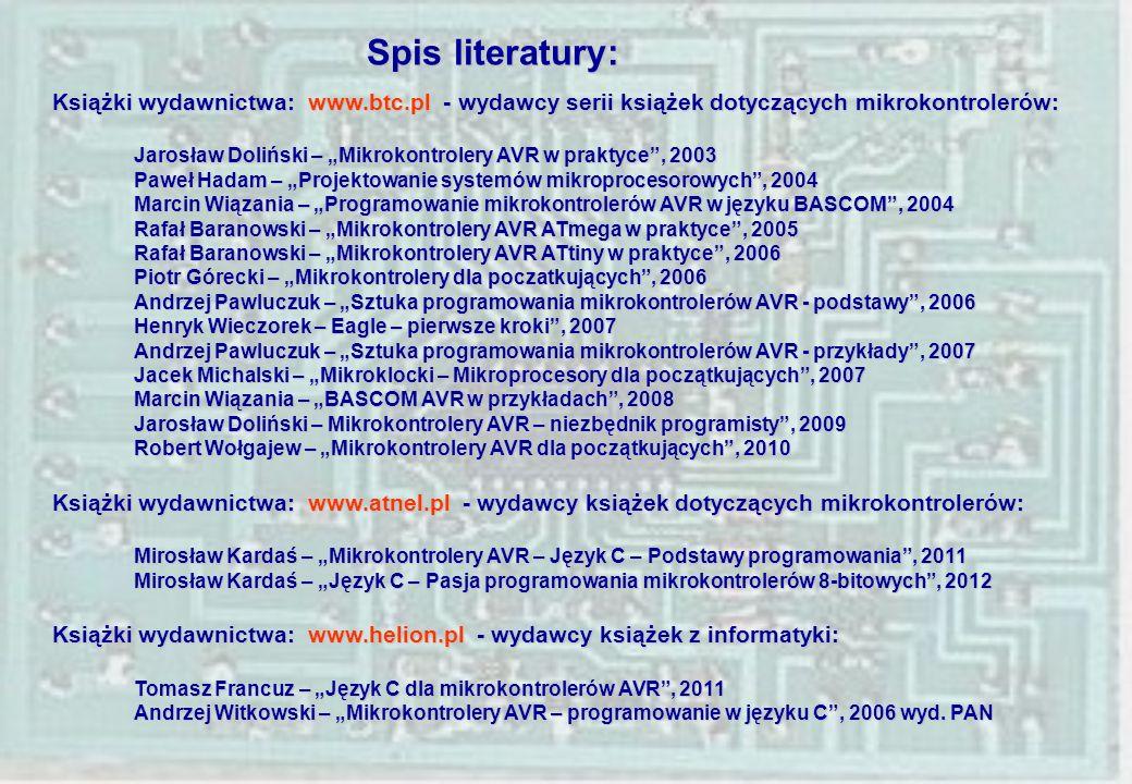 Spis literatury: Książki wydawnictwa: www.btc.pl - wydawcy serii książek dotyczących mikrokontrolerów: Jarosław Doliński – Mikrokontrolery AVR w prakt