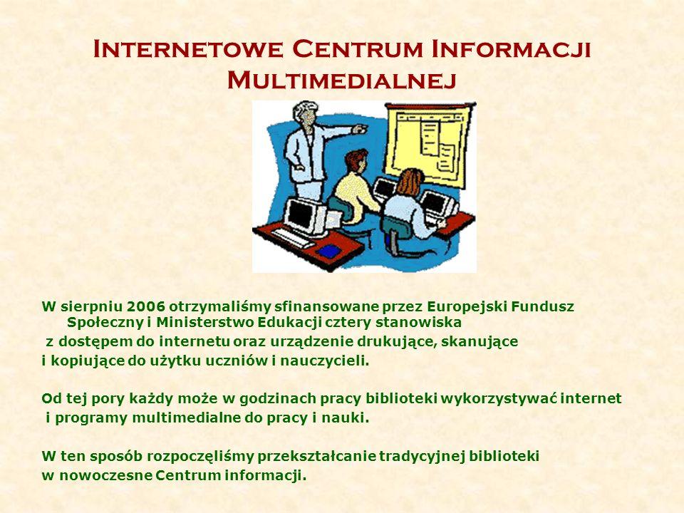 Internetowe Centrum Informacji Multimedialnej W sierpniu 2006 otrzymaliśmy sfinansowane przez Europejski Fundusz Społeczny i Ministerstwo Edukacji czt