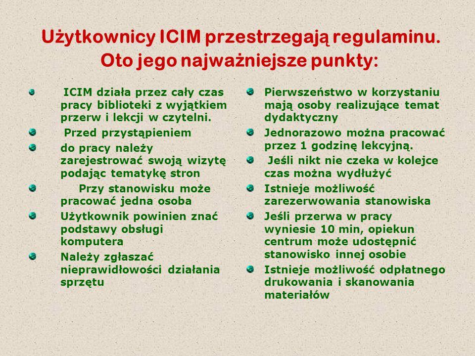 U ż ytkownicy ICIM przestrzegaj ą regulaminu. Oto jego najwa ż niejsze punkty: ICIM działa przez cały czas pracy biblioteki z wyjątkiem przerw i lekcj