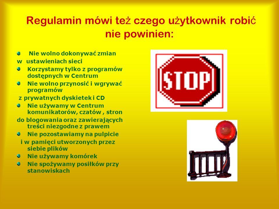 Regulamin mówi te ż czego u ż ytkownik robi ć nie powinien: Nie wolno dokonywać zmian w ustawieniach sieci Korzystamy tylko z programów dostępnych w C