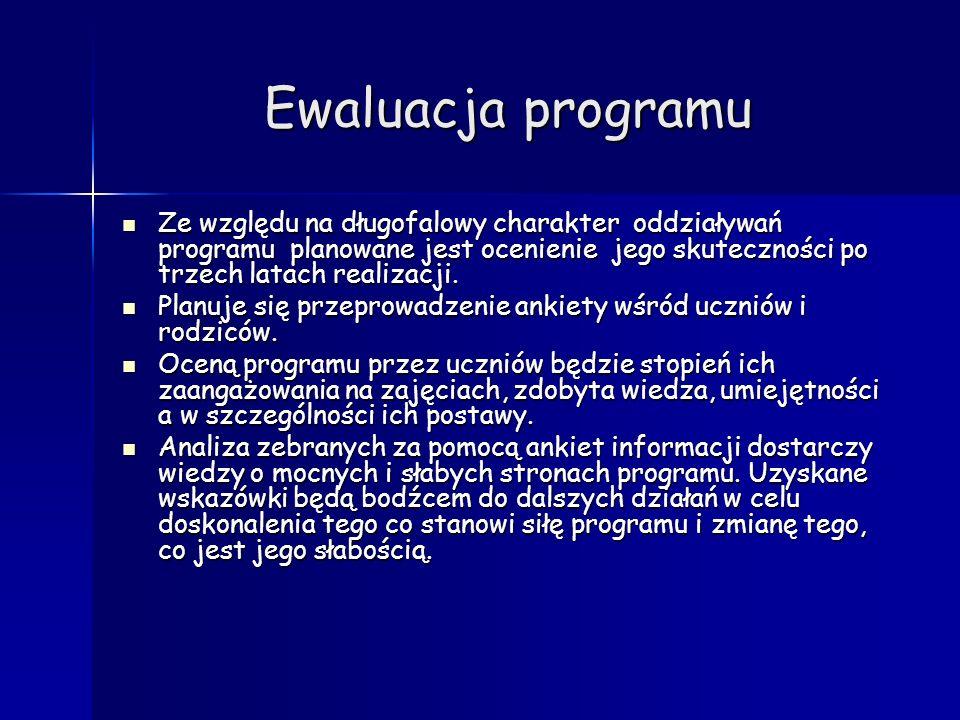 Ewaluacja programu Ze względu na długofalowy charakter oddziaływań programu planowane jest ocenienie jego skuteczności po trzech latach realizacji. Pl