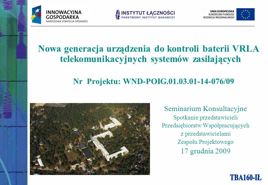 Nowa generacja urządzenia do kontroli baterii VRLA telekomunikacyjnych systemów zasilających Nr Projektu: WND-POIG.01.03.01-14-076/09 Seminarium Konsu