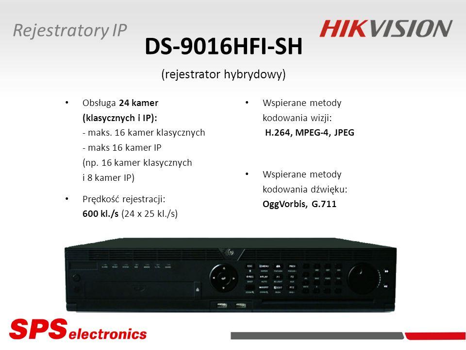 DS-9016HFI-SH (rejestrator hybrydowy) Obsługa 24 kamer (klasycznych i IP): - maks. 16 kamer klasycznych - maks 16 kamer IP (np. 16 kamer klasycznych i