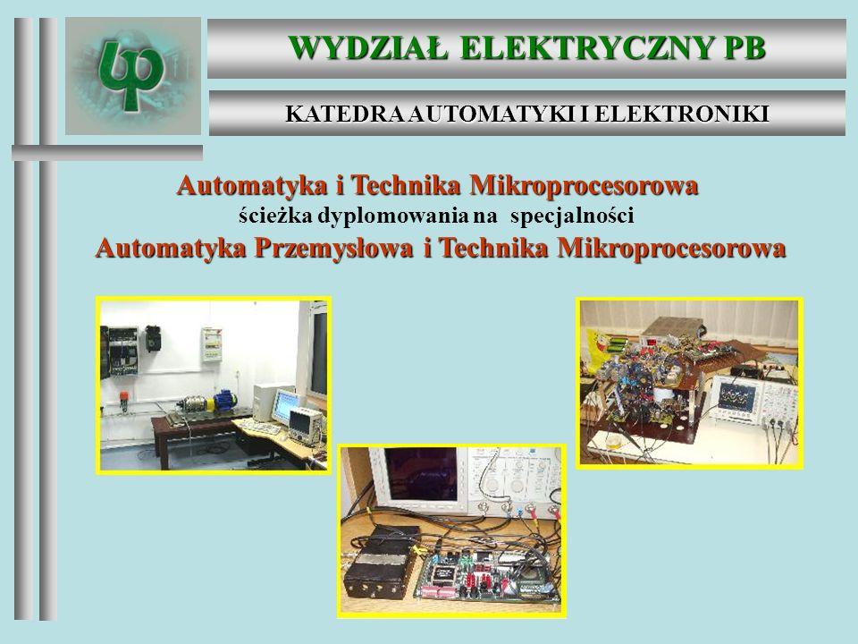 WYDZIAŁ ELEKTRYCZNY PB KATEDRA AUTOMATYKI I ELEKTRONIKI Automatyka i Technika Mikroprocesorowa Tematyka prowadzonych zajęć na specjalności obejmuje: projektowanie urządzeń elektronicznych analogowych i cyfrowych; programowanie i przykłady zastosowań układów mikroprocesorowych; wykorzystanie układów programowalnych VLSI; podstawy teorii i algorytmy sterowania w układach dynamicznych; wykorzystanie sterowników przemysłowych; zaawansowane metod analizy, identyfikacji i sterowania; wykorzystanie w automatyce metod sztucznej inteligencji.