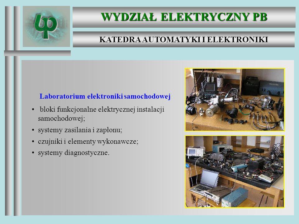 WYDZIAŁ ELEKTRYCZNY PB KATEDRA AUTOMATYKI I ELEKTRONIKI Laboratorium elektroniki samochodowej bloki funkcjonalne elektrycznej instalacji samochodowej; systemy zasilania i zapłonu; czujniki i elementy wykonawcze; systemy diagnostyczne.