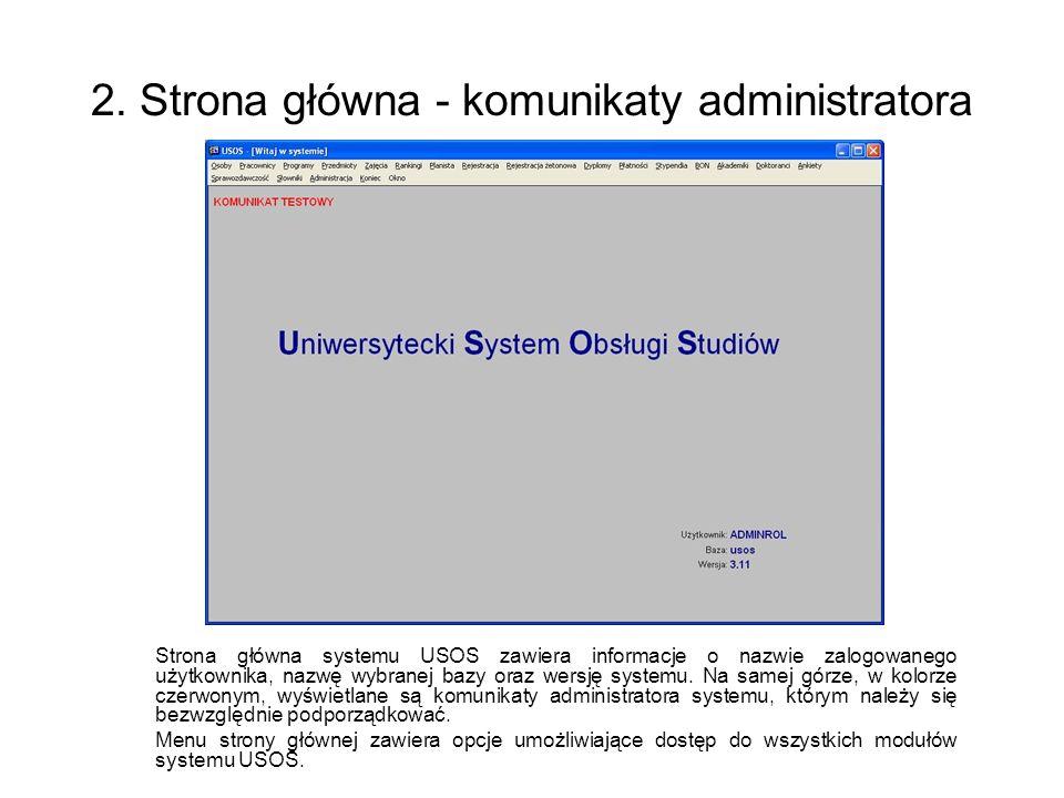 2. Strona główna - komunikaty administratora Strona główna systemu USOS zawiera informacje o nazwie zalogowanego użytkownika, nazwę wybranej bazy oraz