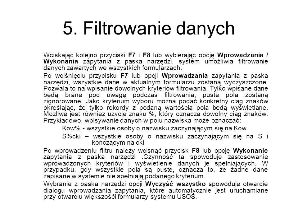 5. Filtrowanie danych Wciskając kolejno przyciski F7 i F8 lub wybierając opcję Wprowadzania / Wykonania zapytania z paska narzędzi, system umożliwia f