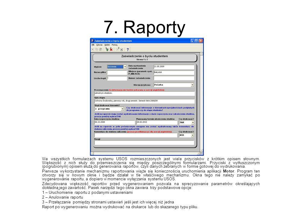 7. Raporty We wszystkich formularzach systemu USOS rozmieszczonych jest wiele przycisków z krótkim opisem słownym. Większość z nich służy do przemiesz