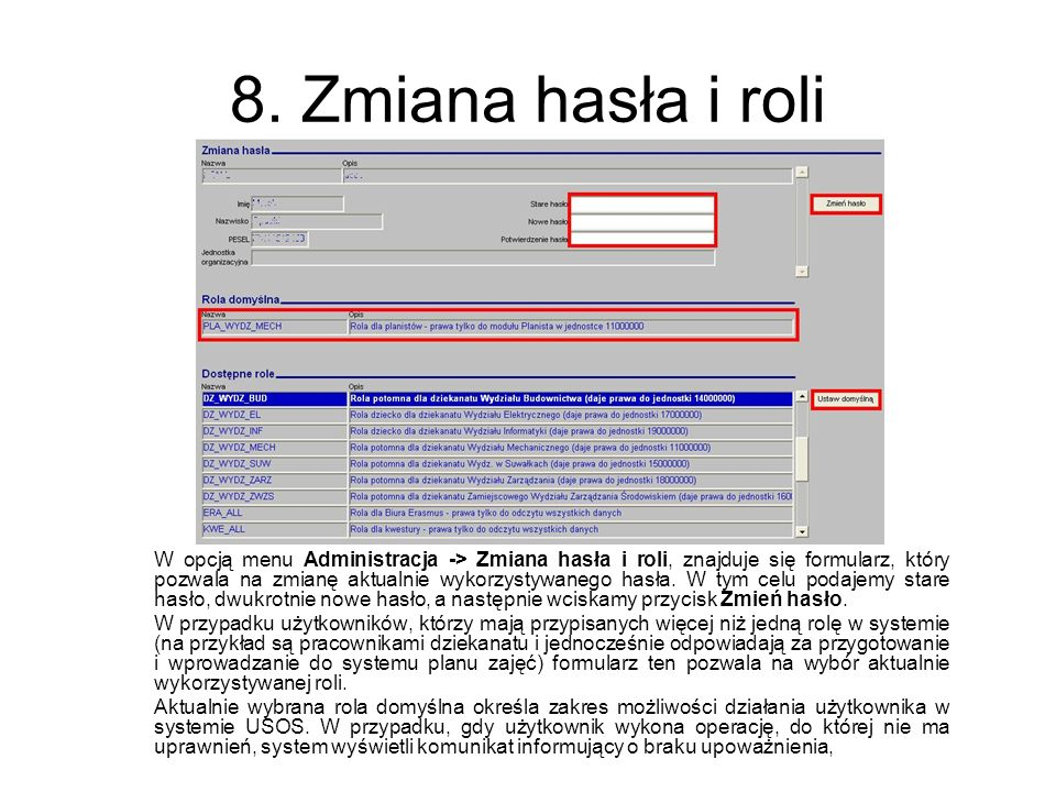 8. Zmiana hasła i roli W opcją menu Administracja -> Zmiana hasła i roli, znajduje się formularz, który pozwala na zmianę aktualnie wykorzystywanego h