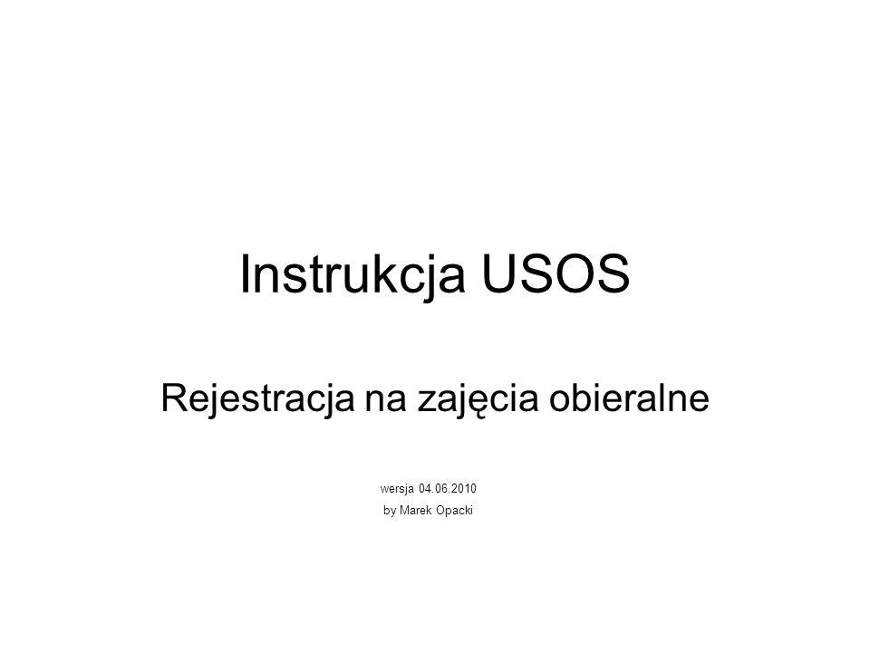 Instrukcja USOS Rejestracja na zajęcia obieralne wersja 04.06.2010 by Marek Opacki