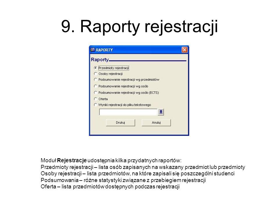 9. Raporty rejestracji Moduł Rejestracje udostępnia kilka przydatnych raportów: Przedmioty rejestracji – lista osób zapisanych na wskazany przedmiot l