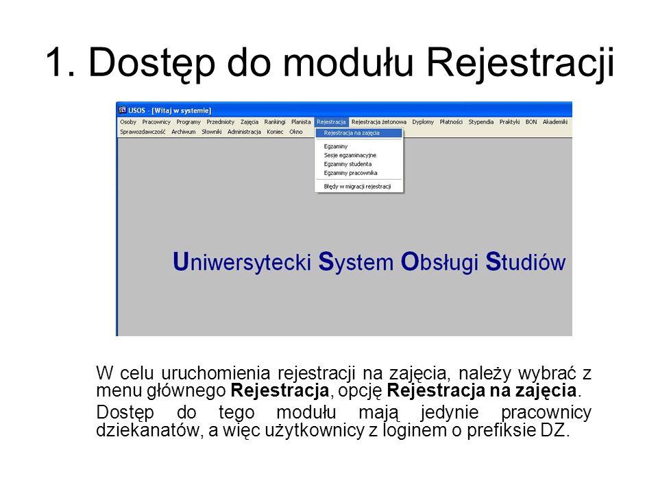 1. Dostęp do modułu Rejestracji W celu uruchomienia rejestracji na zajęcia, należy wybrać z menu głównego Rejestracja, opcję Rejestracja na zajęcia. D