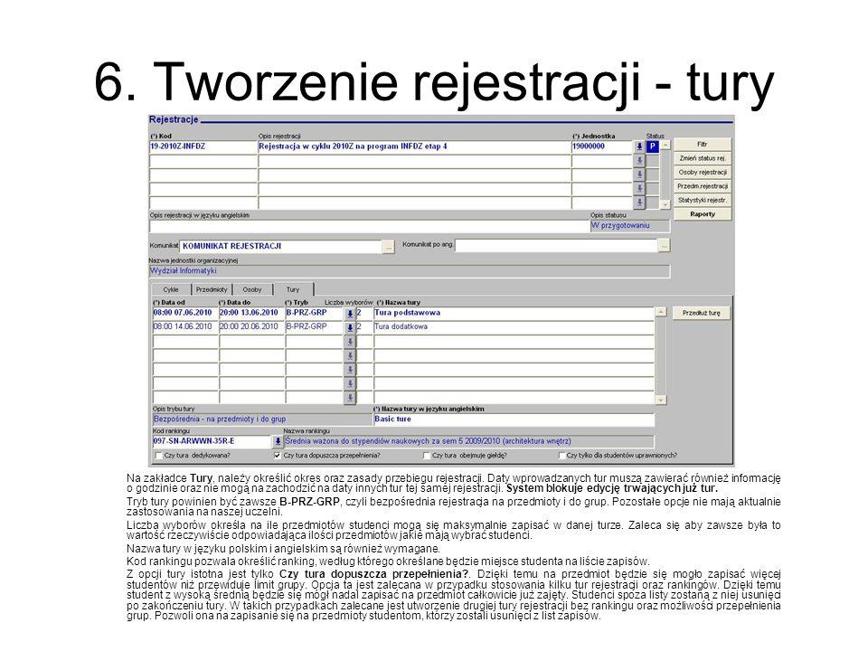 6. Tworzenie rejestracji - tury Na zakładce Tury, należy określić okres oraz zasady przebiegu rejestracji. Daty wprowadzanych tur muszą zawierać równi