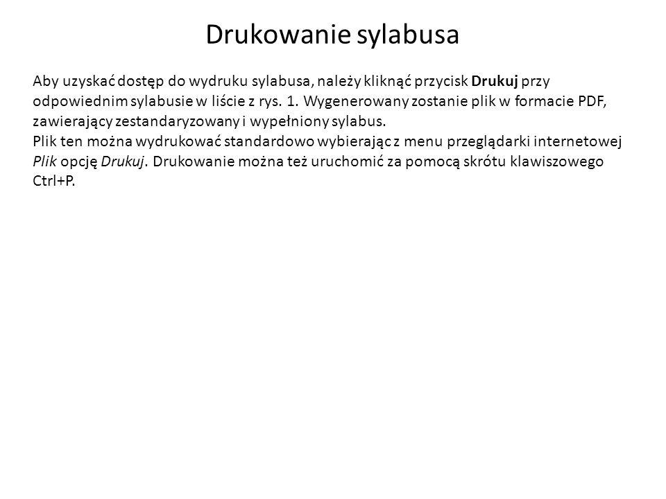 Drukowanie sylabusa Aby uzyskać dostęp do wydruku sylabusa, należy kliknąć przycisk Drukuj przy odpowiednim sylabusie w liście z rys.