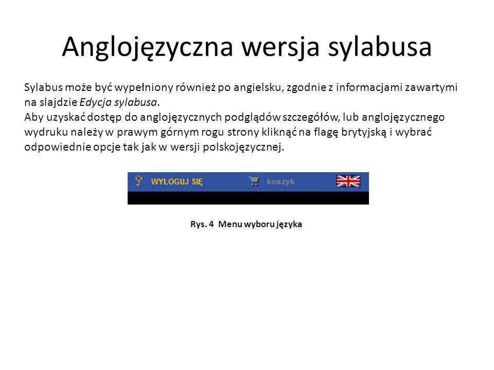 Anglojęzyczna wersja sylabusa Sylabus może być wypełniony również po angielsku, zgodnie z informacjami zawartymi na slajdzie Edycja sylabusa. Aby uzys