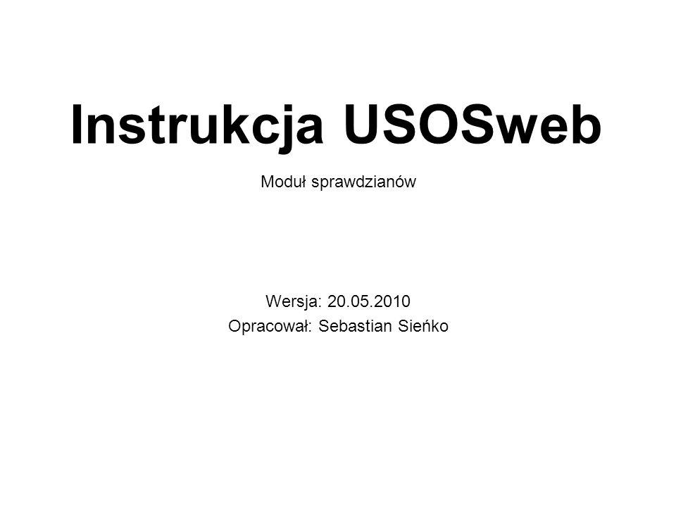 Instrukcja USOSweb Wersja: 20.05.2010 Opracował: Sebastian Sieńko Moduł sprawdzianów