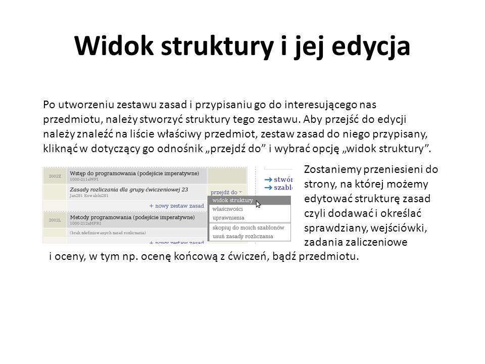 Widok struktury i jej edycja Po utworzeniu zestawu zasad i przypisaniu go do interesującego nas przedmiotu, należy stworzyć struktury tego zestawu.