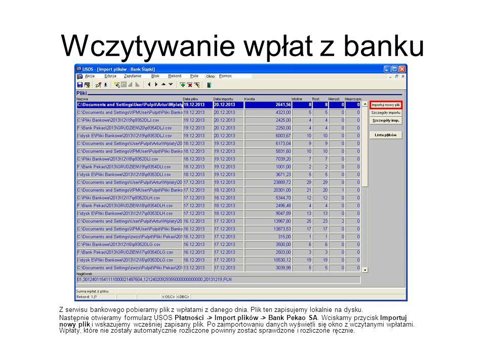 Wczytywanie wpłat z banku Z serwisu bankowego pobieramy plik z wpłatami z danego dnia. Plik ten zapisujemy lokalnie na dysku. Następnie otwieramy form