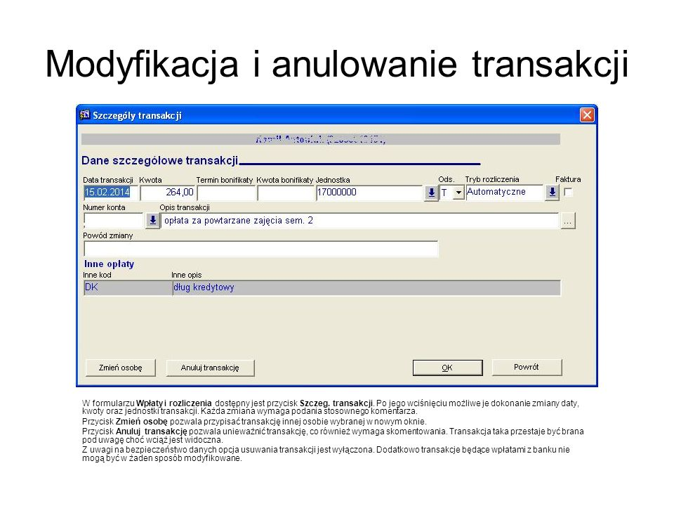 Modyfikacja i anulowanie transakcji W formularzu Wpłaty i rozliczenia dostępny jest przycisk Szczeg. transakcji. Po jego wciśnięciu możliwe je dokonan