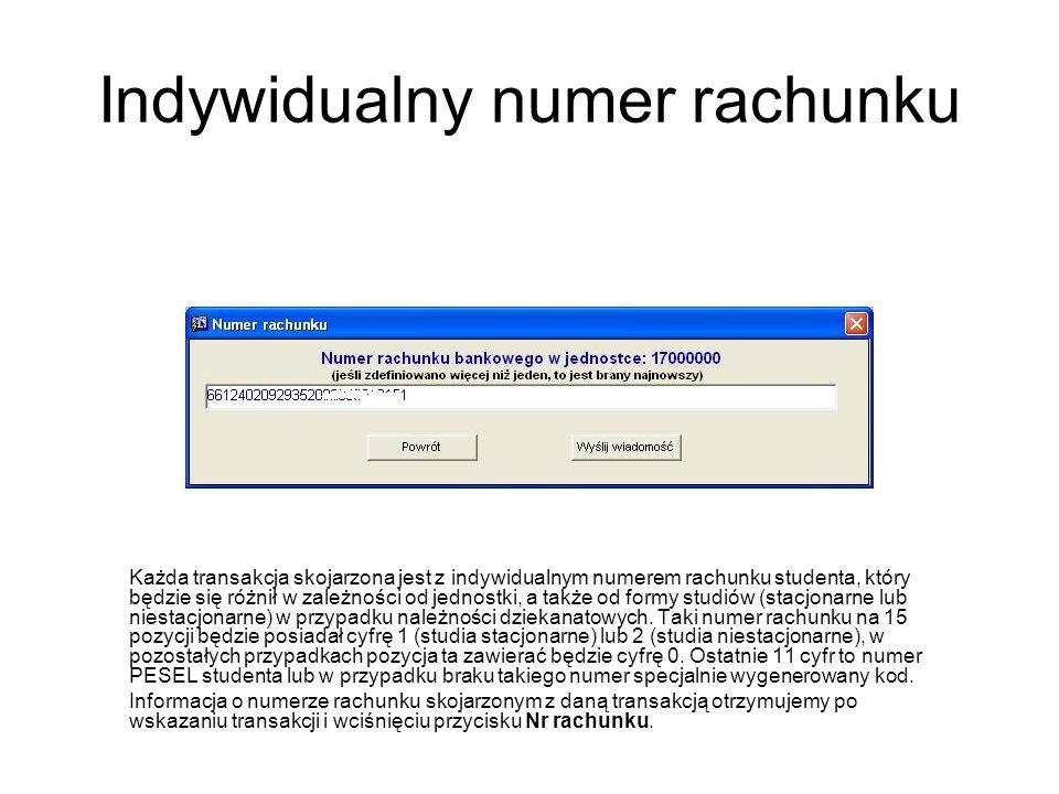Indywidualny numer rachunku Każda transakcja skojarzona jest z indywidualnym numerem rachunku studenta, który będzie się różnił w zależności od jednos