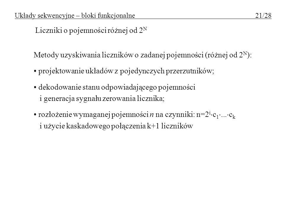 Liczniki o pojemności różnej od 2 N Metody uzyskiwania liczników o zadanej pojemności (różnej od 2 N ): projektowanie układów z pojedynczych przerzutn