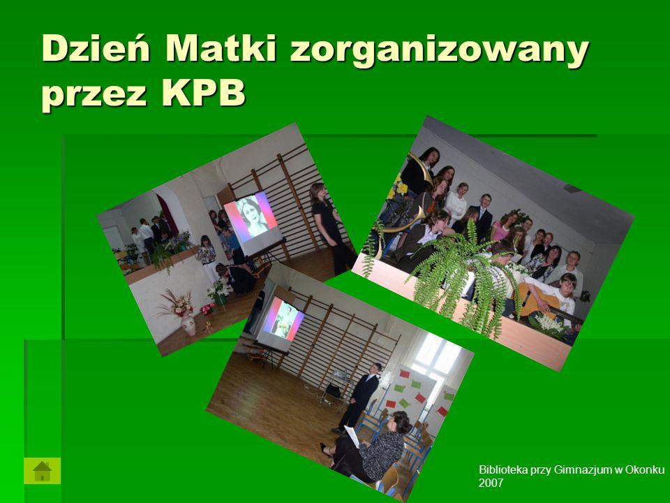 Biblioteka przy Gimnazjum w Okonku 2007 Dzień Matki zorganizowany przez KPB