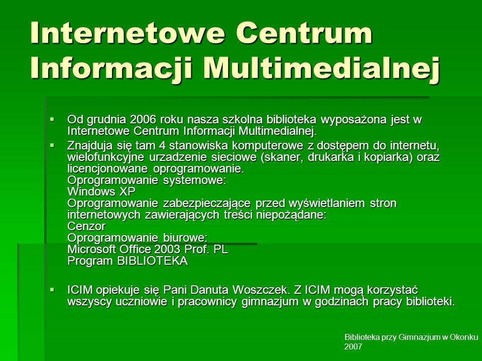 Biblioteka przy Gimnazjum w Okonku 2007 Internetowe Centrum Informacji Multimedialnej Od grudnia 2006 roku nasza szkolna biblioteka wyposażona jest w Internetowe Centrum Informacji Multimedialnej.