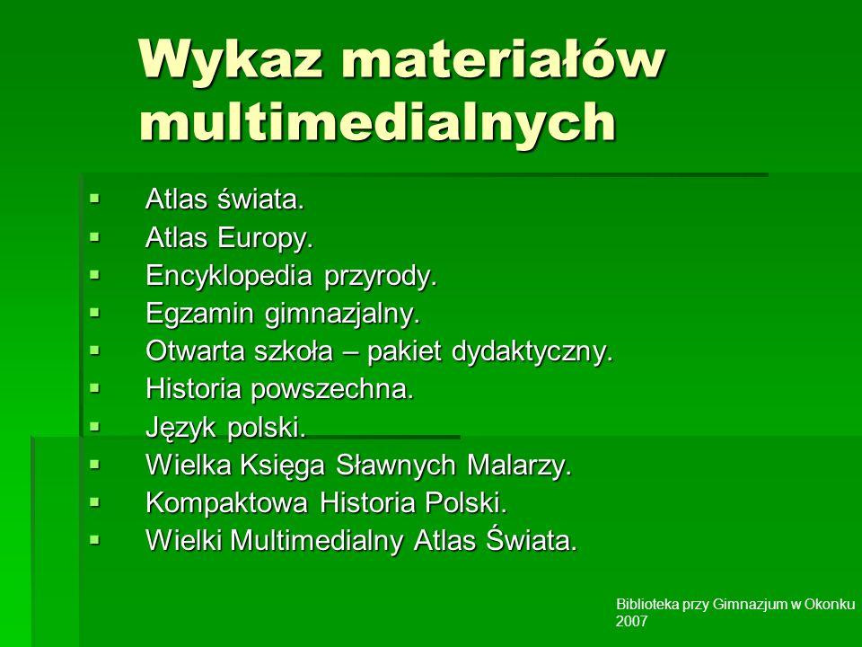 Biblioteka przy Gimnazjum w Okonku 2007 Wykaz materiałów multimedialnych Atlas świata.