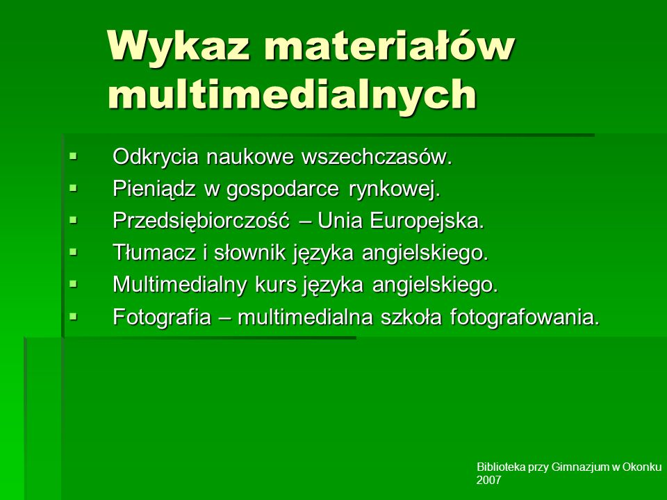 Biblioteka przy Gimnazjum w Okonku 2007 Wykaz materiałów multimedialnych Odkrycia naukowe wszechczasów.