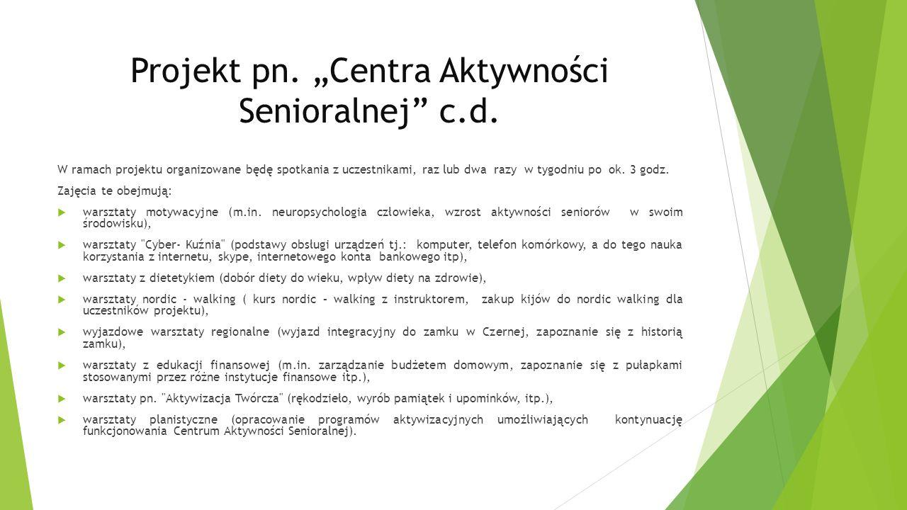 Projekt pn. Centra Aktywności Senioralnej c.d. W ramach projektu organizowane będę spotkania z uczestnikami, raz lub dwa razy w tygodniu po ok. 3 godz