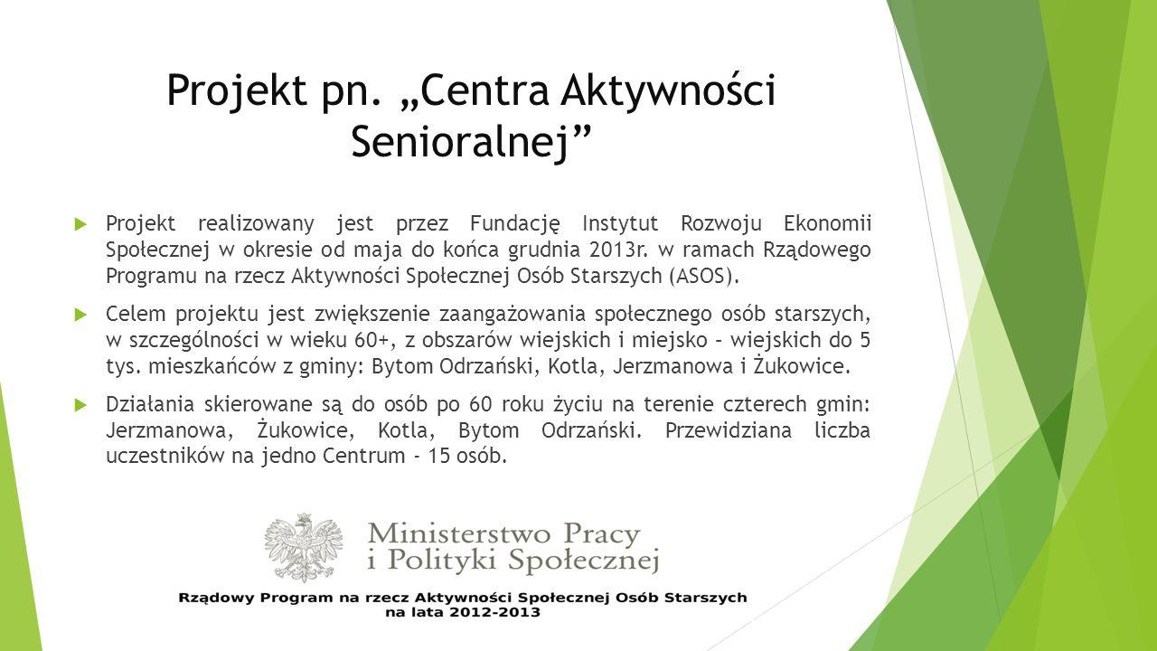 Projekt pn. Centra Aktywności Senioralnej Projekt realizowany jest przez Fundację Instytut Rozwoju Ekonomii Społecznej w okresie od maja do końca grud