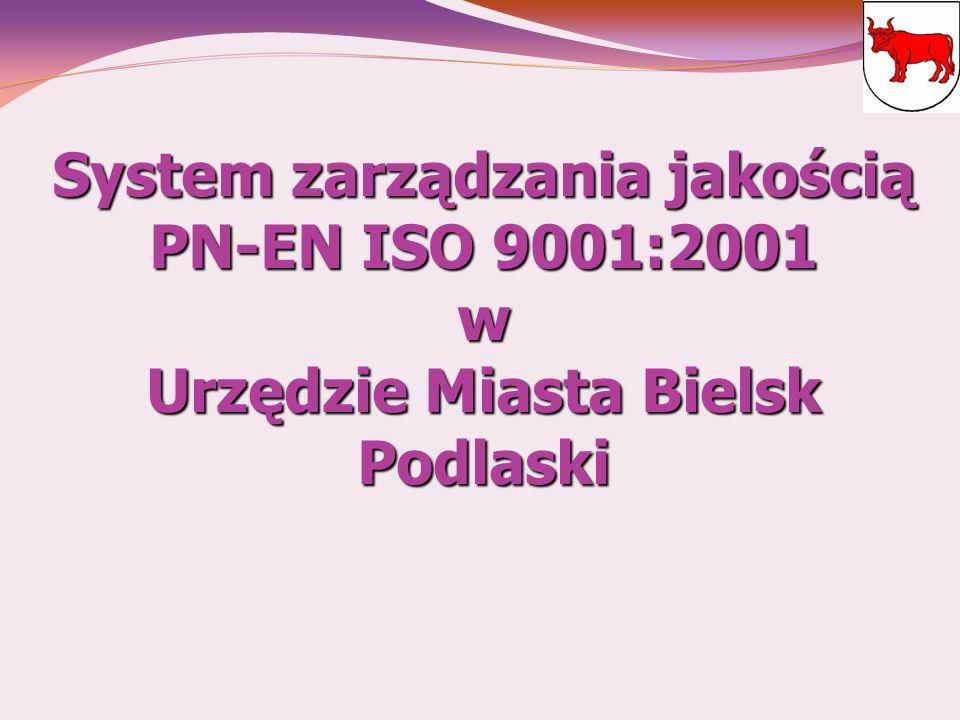 Decyzja Burmistrza Miasta Bielsk Podlaski o wdrożeniu w Urzędzie Miasta Bielsk Podlaski systemu zarządzania jakością zgodnego w wymaganiami normy PN-EN ISO 9001:2001 Systemem zarządzania zostały objęte te działania, które mają bezpośredni wpływ na jakość usług samorządowych, za wyjątkiem: zadań realizowanych w zakresie związanym z ochroną informacji niejawnych, zadań dotyczących ewidencji księgowej, sprawozdawczości budżetowej i finansowej oraz obsługi płacowej, a także obrony cywilnej.