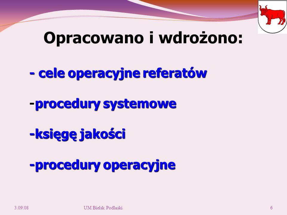 - cele operacyjne referatów -procedury systemowe -księgę jakości -procedury operacyjne Opracowano i wdrożono: 3.09.086UM Bielsk Podlaski