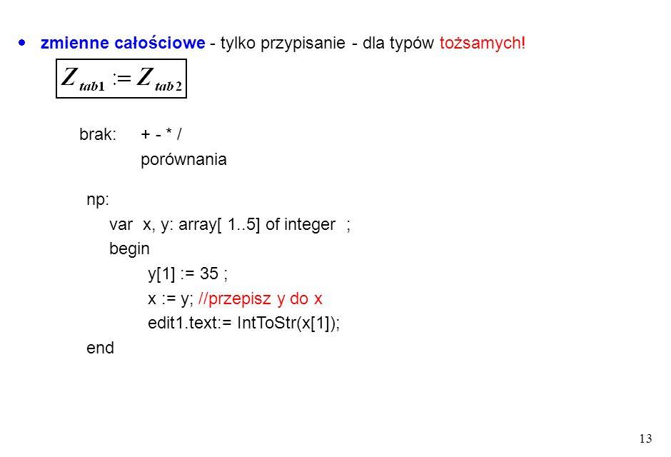 13 zmienne całościowe - tylko przypisanie - dla typów tożsamych.