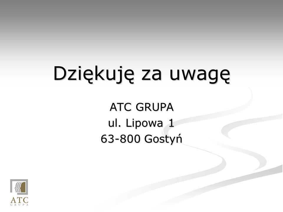 Dziękuję za uwagę ATC GRUPA ul. Lipowa 1 63-800 Gostyń