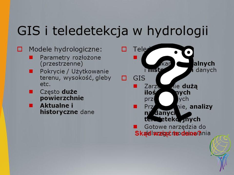 GIS i teledetekcja w hydrologii Modele hydrologiczne: Parametry rozłożone (przestrzenne) Pokrycie / Użytkowanie terenu, wysokość, gleby etc. Często du