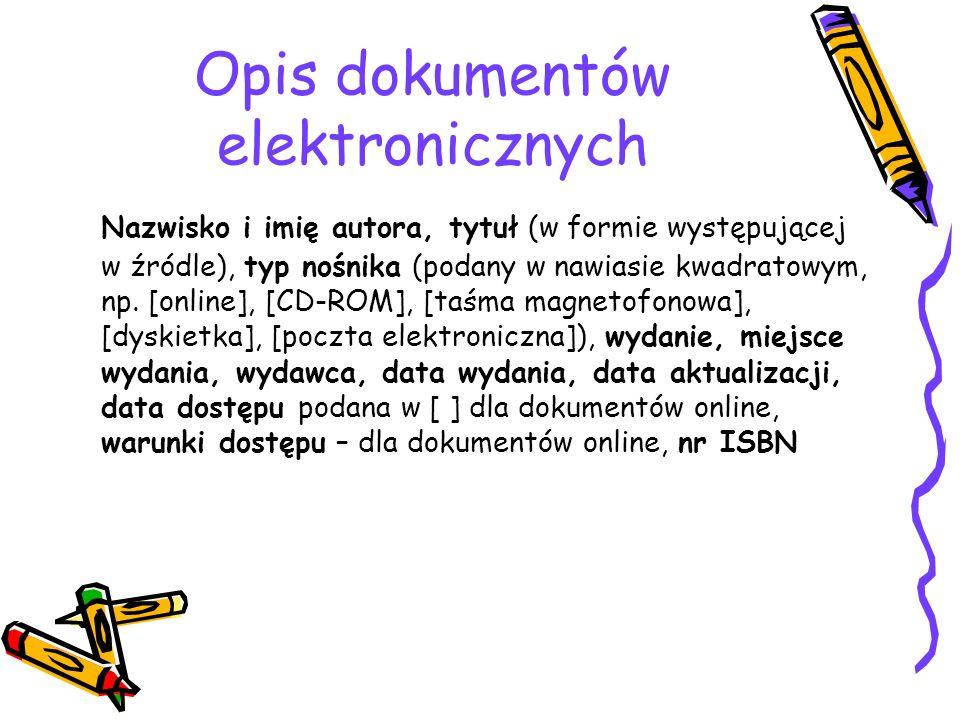Opis dokumentów elektronicznych Nazwisko i imię autora, tytuł (w formie występującej w źródle), typ nośnika (podany w nawiasie kwadratowym, np.