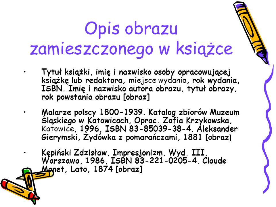 Opis obrazu zamieszczonego w książce Tytuł książki, imię i nazwisko osoby opracowującej książkę lub redaktora, miejsce wydania, rok wydania, ISBN.