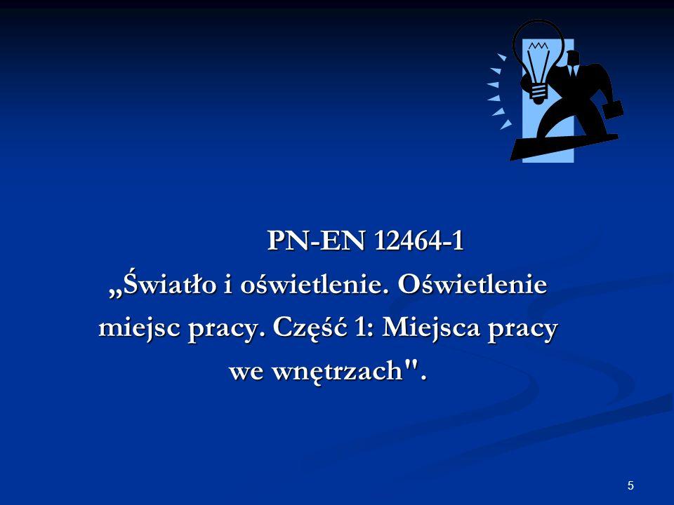 5 PN-EN 12464-1 PN-EN 12464-1 Światło i oświetlenie.